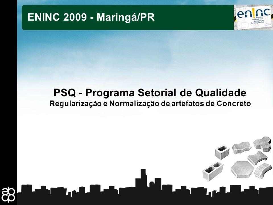 1 ENINC 2009 - Maringá/PR PSQ - Programa Setorial de Qualidade Regularização e Normalização de artefatos de Concreto