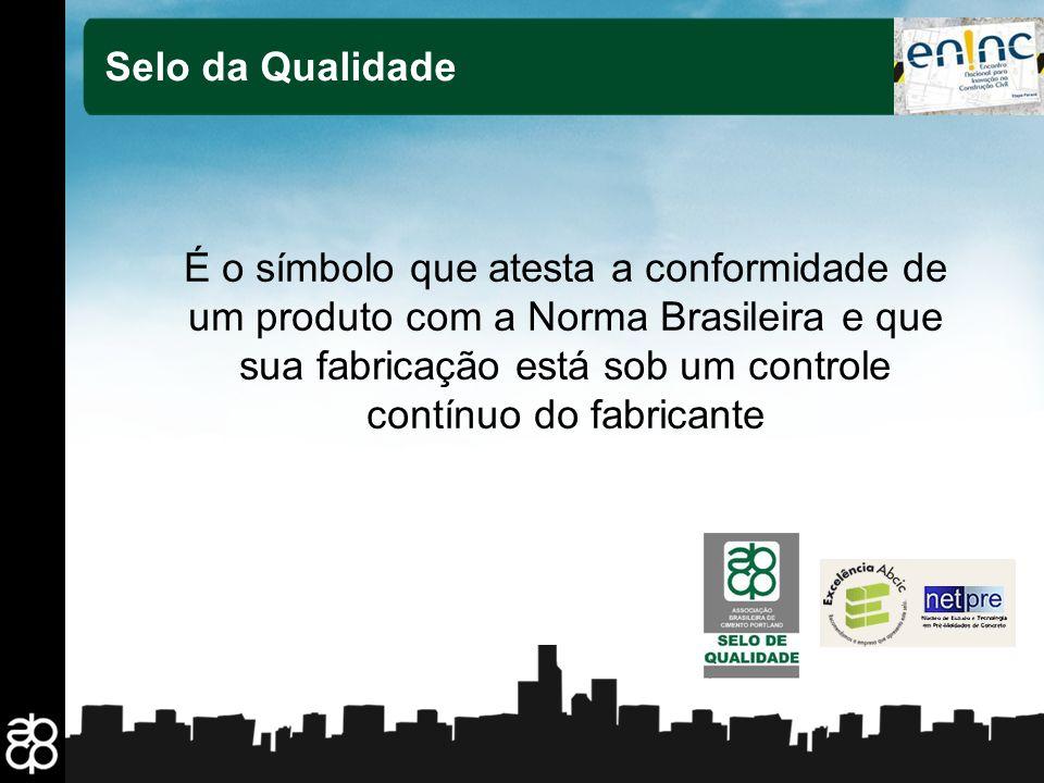10 Selo da Qualidade É o símbolo que atesta a conformidade de um produto com a Norma Brasileira e que sua fabricação está sob um controle contínuo do