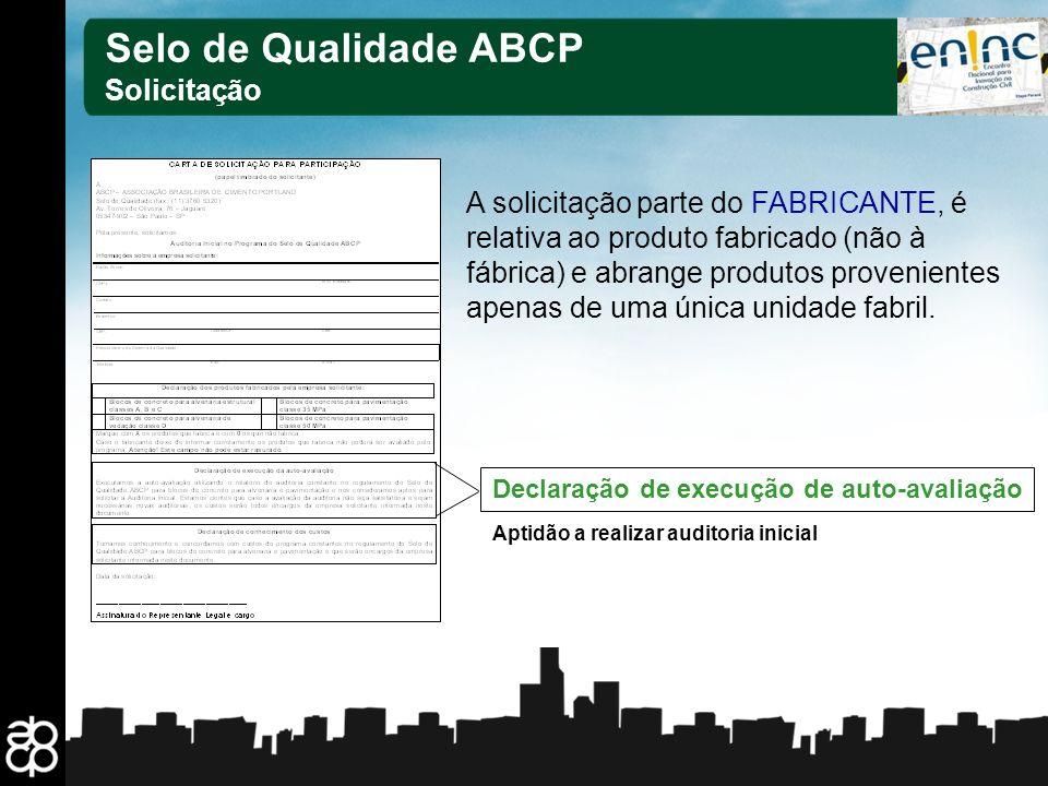 16 Selo de Qualidade ABCP Solicitação A solicitação parte do FABRICANTE, é relativa ao produto fabricado (não à fábrica) e abrange produtos provenient