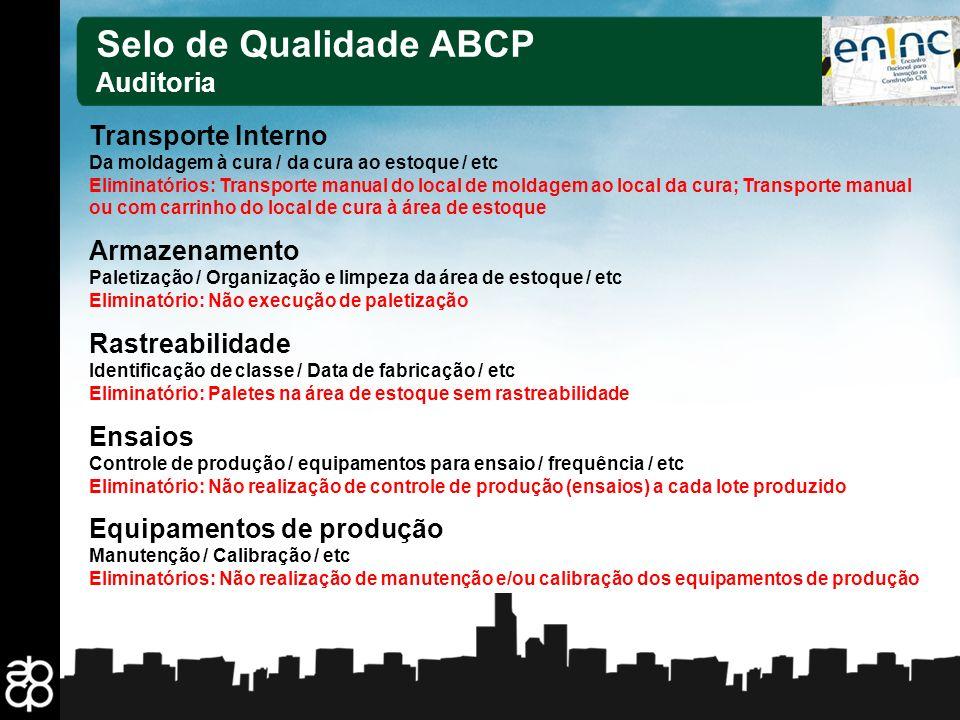 20 Selo de Qualidade ABCP Auditoria Transporte Interno Da moldagem à cura / da cura ao estoque / etc Eliminatórios: Transporte manual do local de mold