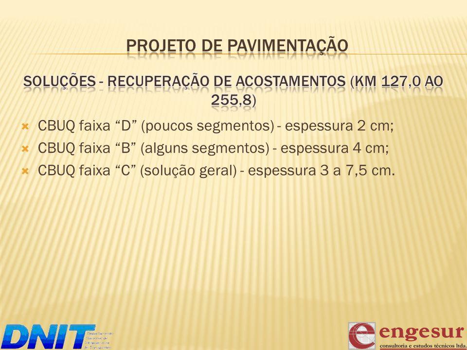 CBUQ faixa D (poucos segmentos) - espessura 2 cm; CBUQ faixa B (alguns segmentos) - espessura 4 cm; CBUQ faixa C (solução geral) - espessura 3 a 7,5 c
