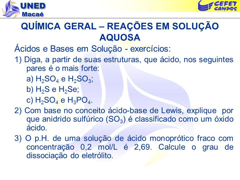 UNED Macaé QUÍMICA GERAL – REAÇÕES EM SOLUÇÃO AQUOSA –Prevendo a ocorrência de reações - exercícios: 1)Ocorre reação quando soluções de NH 4 Cl e Ca(NO 3 ) 2 são misturados.