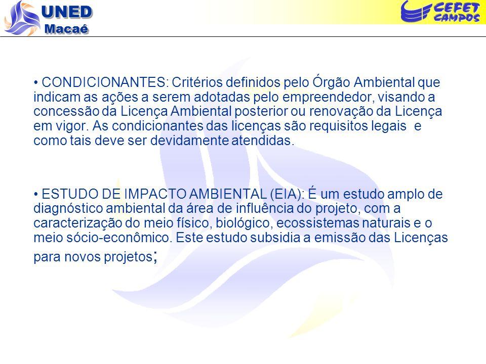 UNED Macaé CONDICIONANTES: Critérios definidos pelo Órgão Ambiental que indicam as ações a serem adotadas pelo empreendedor, visando a concessão da Li