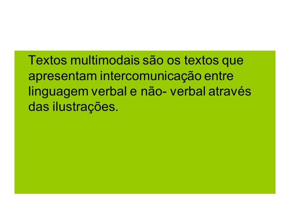 Textos multimodais são os textos que apresentam intercomunicação entre linguagem verbal e não- verbal através das ilustrações.