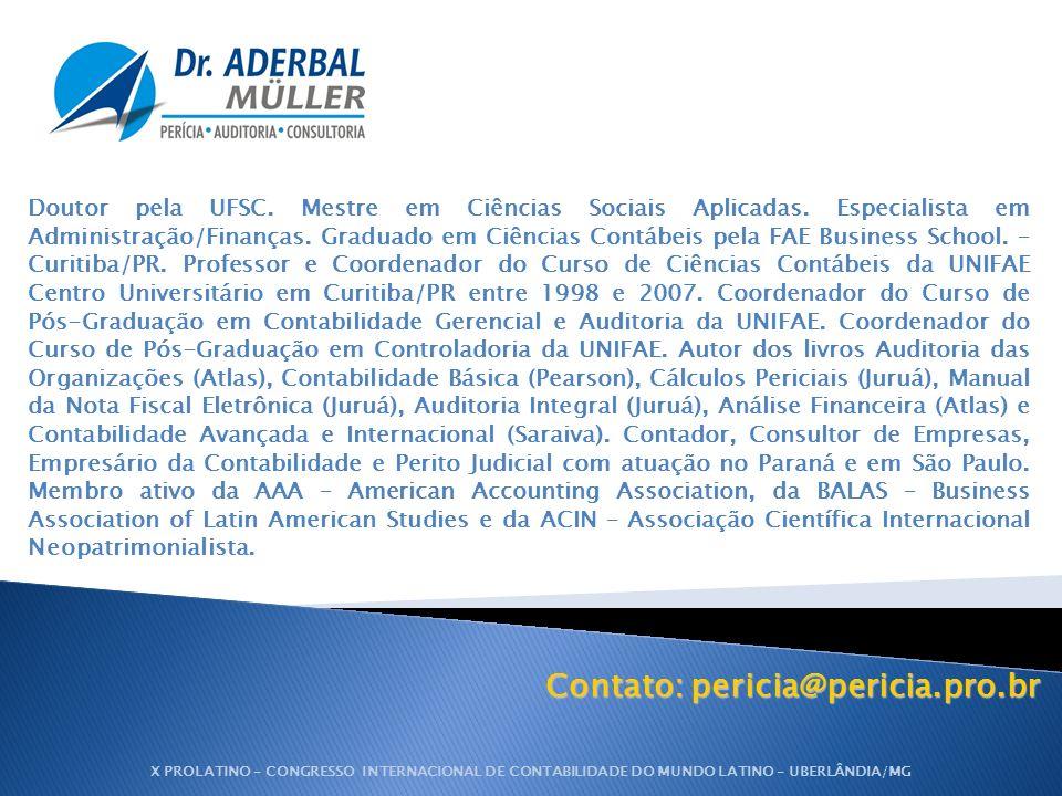 Contato: pericia@pericia.pro.br Doutor pela UFSC. Mestre em Ciências Sociais Aplicadas. Especialista em Administração/Finanças. Graduado em Ciências C