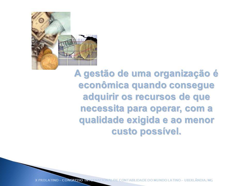 A gestão de uma organização é econômica quando consegue adquirir os recursos de que necessita para operar, com a qualidade exigida e ao menor custo po