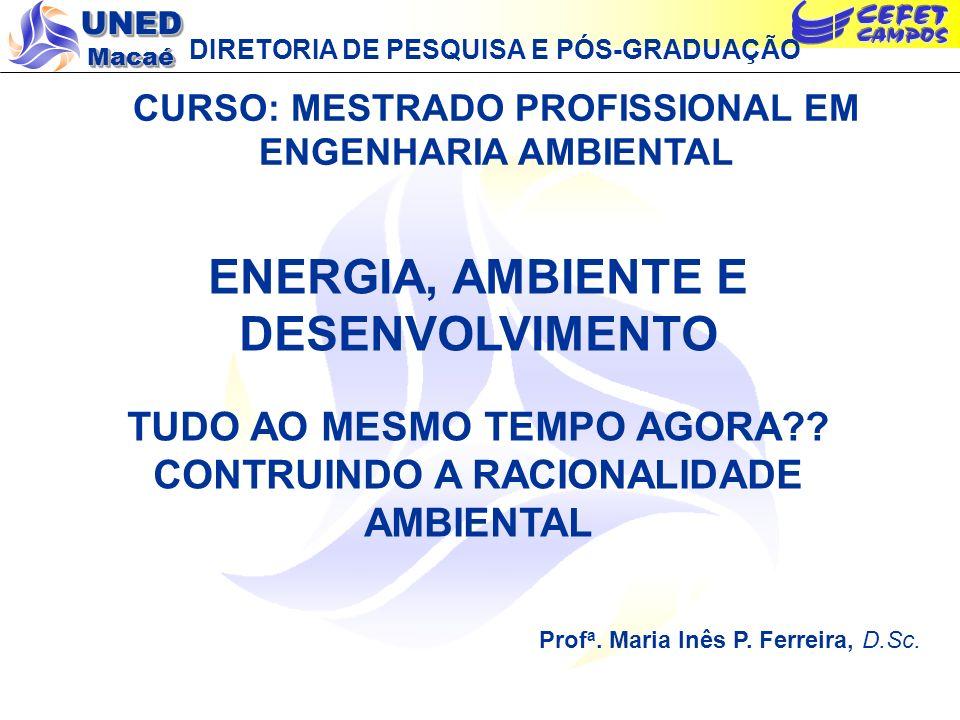 UNED Macaé DIRETORIA DE PESQUISA E PÓS-GRADUAÇÃO CURSO: MESTRADO PROFISSIONAL EM ENGENHARIA AMBIENTAL ENERGIA, AMBIENTE E DESENVOLVIMENTO TUDO AO MESM