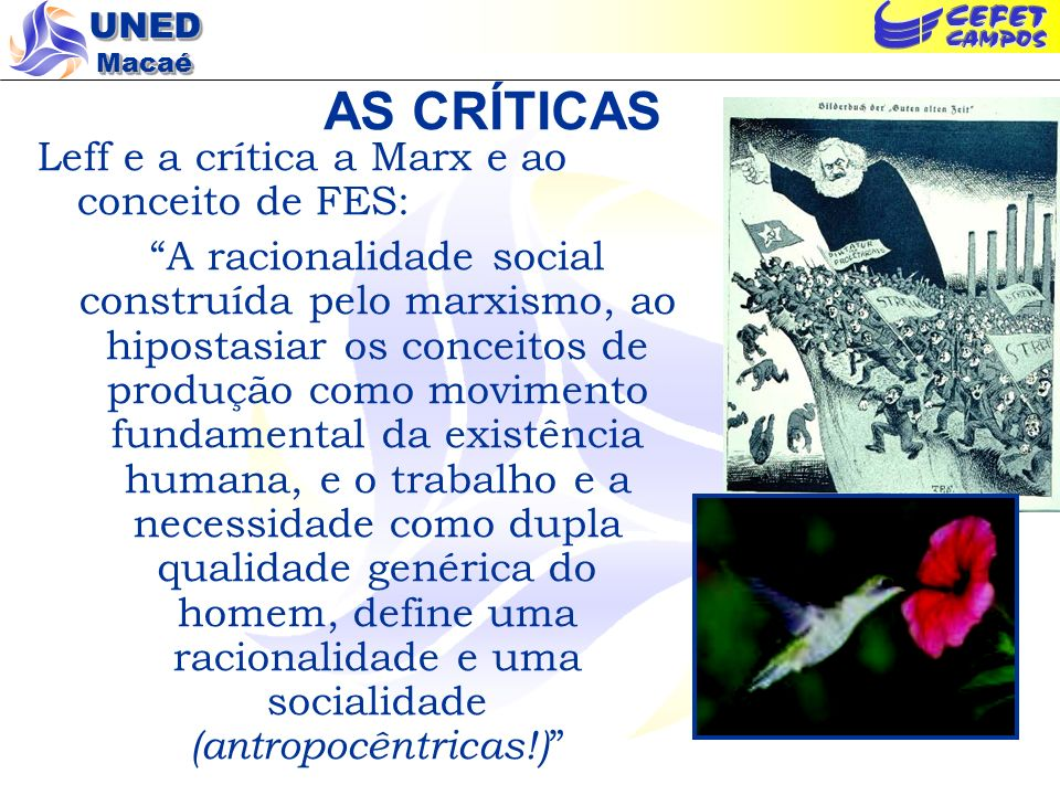 UNED Macaé AS CRÍTICAS Leff e a crítica a Marx e ao conceito de FES: A racionalidade social construída pelo marxismo, ao hipostasiar os conceitos de p
