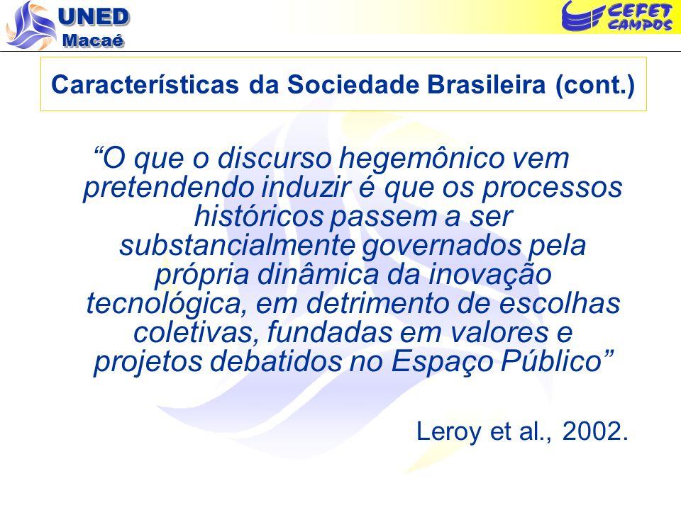 UNED Macaé Características da Sociedade Brasileira (cont.) O que o discurso hegemônico vem pretendendo induzir é que os processos históricos passem a
