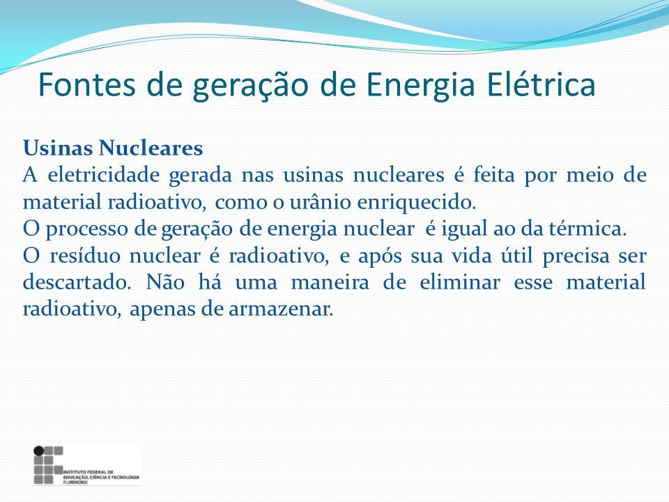Usinas Nucleares A eletricidade gerada nas usinas nucleares é feita por meio de material radioativo, como o urânio enriquecido. O processo de geração