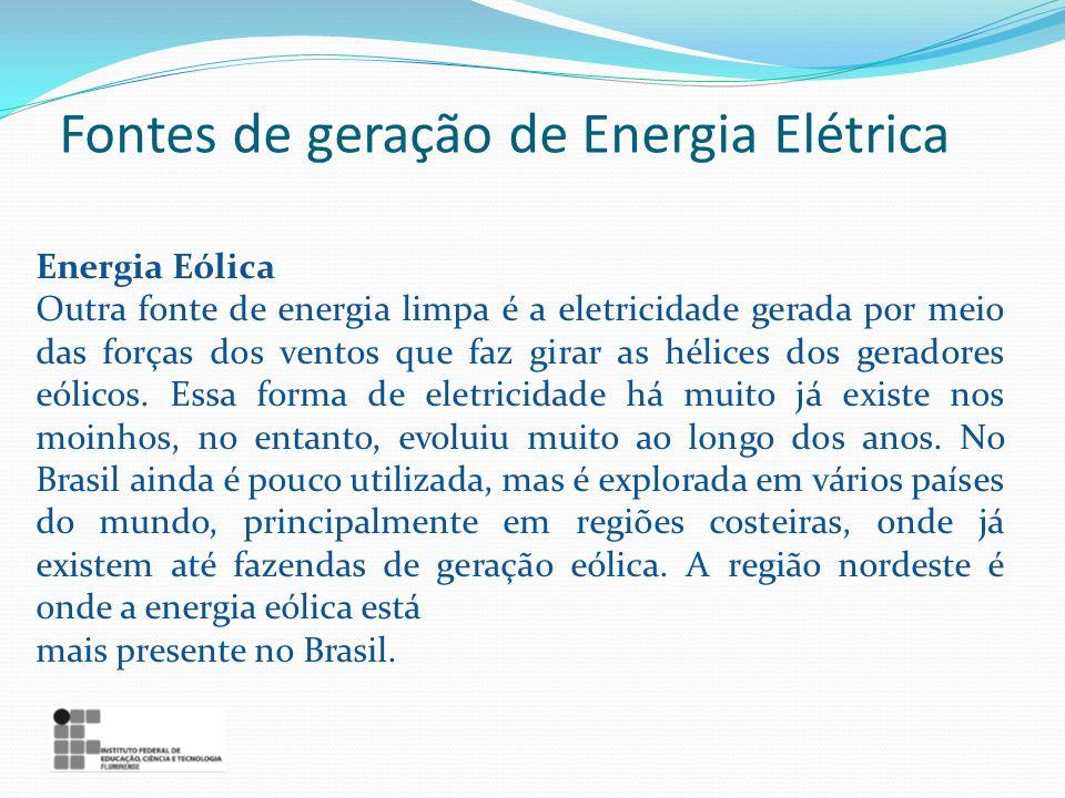 Energia Eólica Outra fonte de energia limpa é a eletricidade gerada por meio das forças dos ventos que faz girar as hélices dos geradores eólicos. Ess
