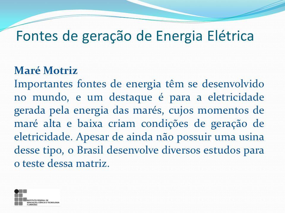 Maré Motriz Importantes fontes de energia têm se desenvolvido no mundo, e um destaque é para a eletricidade gerada pela energia das marés, cujos momen