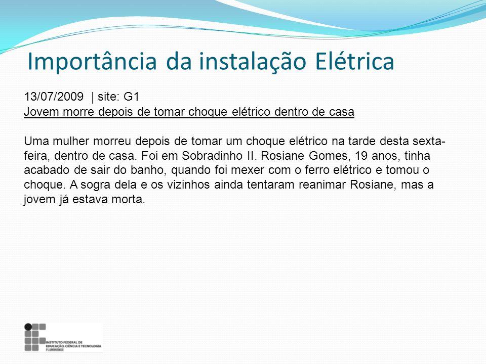 Importância da instalação Elétrica 13/07/2009 | site: G1 Jovem morre depois de tomar choque elétrico dentro de casa Uma mulher morreu depois de tomar