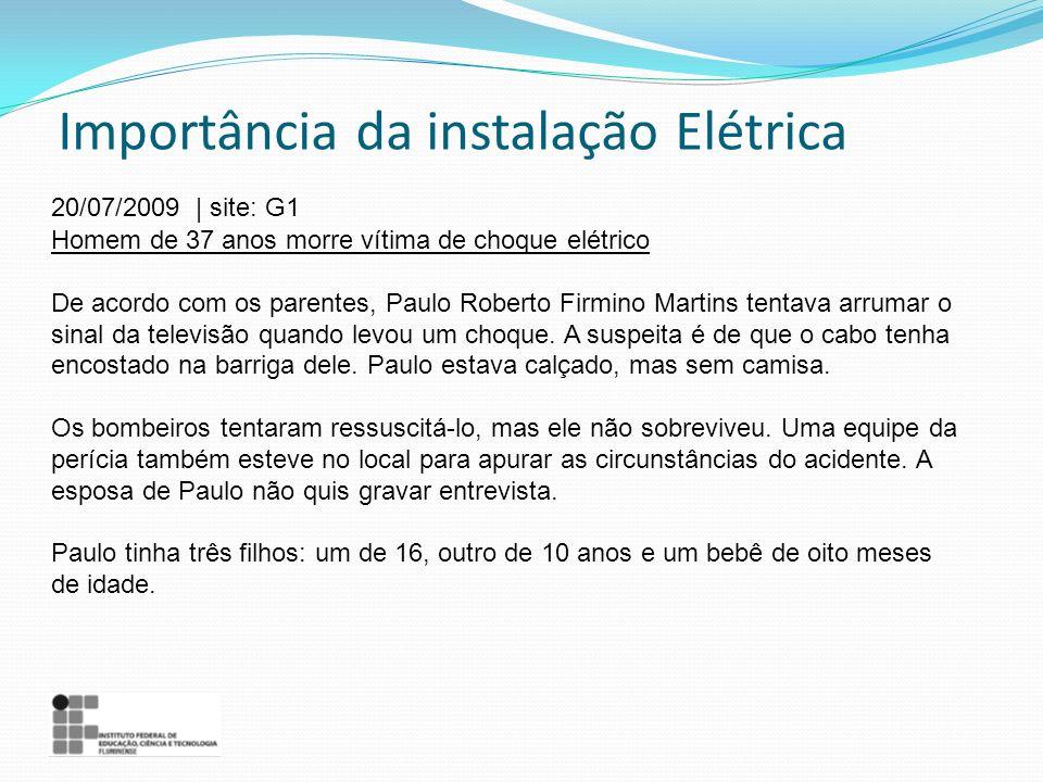 Importância da instalação Elétrica 20/07/2009 | site: G1 Homem de 37 anos morre vítima de choque elétrico De acordo com os parentes, Paulo Roberto Fir