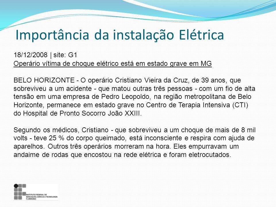 Importância da instalação Elétrica 18/12/2008 | site: G1 Operário vítima de choque elétrico está em estado grave em MG BELO HORIZONTE - O operário Cri