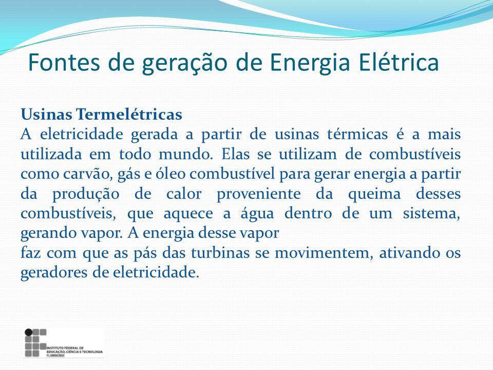 Usinas Termelétricas A eletricidade gerada a partir de usinas térmicas é a mais utilizada em todo mundo. Elas se utilizam de combustíveis como carvão,