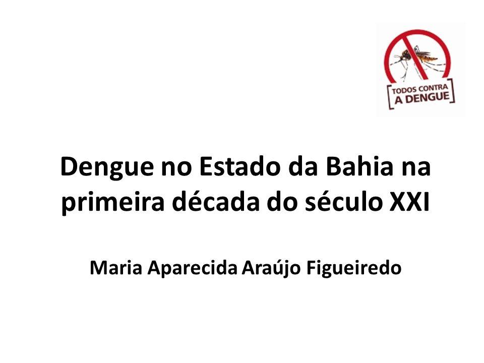 Dengue no Estado da Bahia na primeira década do século XXI Maria Aparecida Araújo Figueiredo