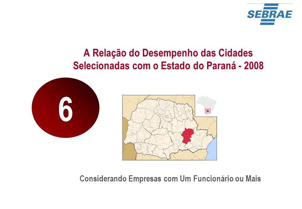 A Relação do Desempenho das Cidades Selecionadas com o Estado do Paraná - 2008 Considerando Empresas com Um Funcionário ou Mais 6