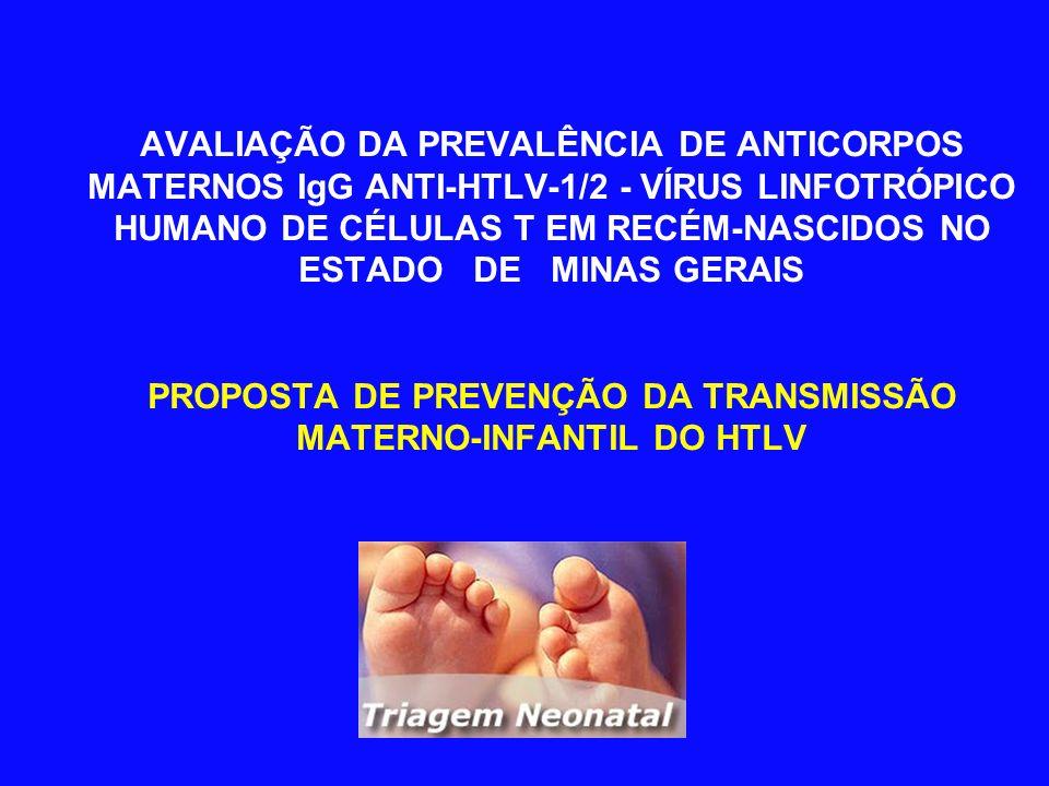 AVALIAÇÃO DA PREVALÊNCIA DE ANTICORPOS MATERNOS IgG ANTI-HTLV-1/2 - VÍRUS LINFOTRÓPICO HUMANO DE CÉLULAS T EM RECÉM-NASCIDOS NO ESTADO DE MINAS GERAIS