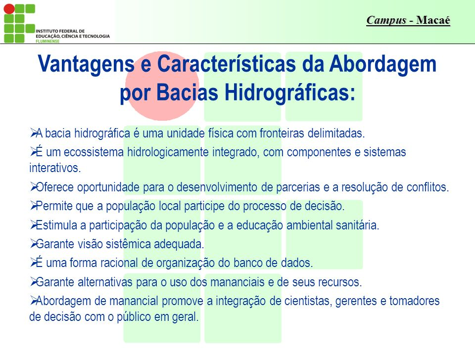 Campus - Macaé Vantagens e Características da Abordagem por Bacias Hidrográficas: A bacia hidrográfica é uma unidade física com fronteiras delimitadas