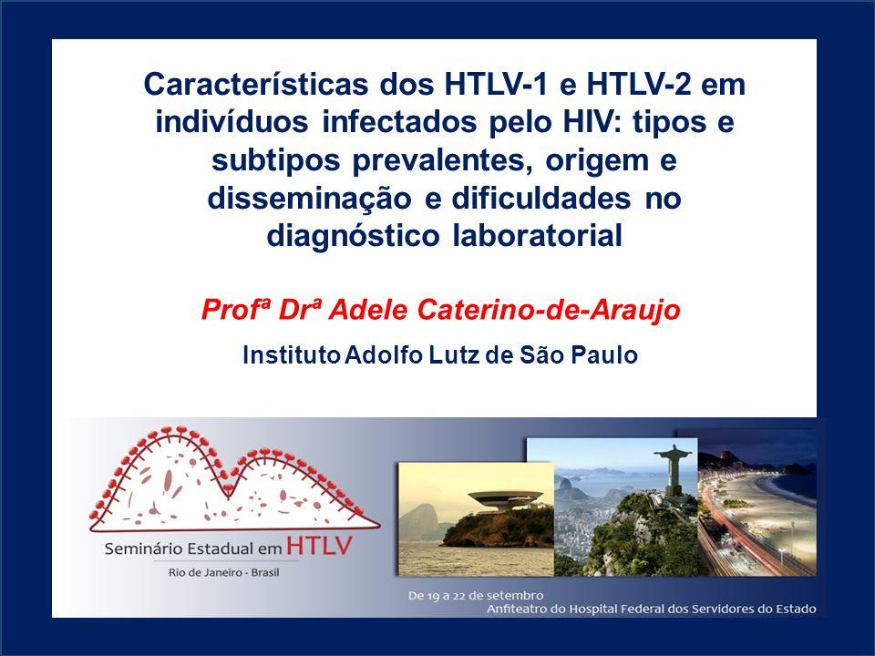 HTLV-1 em coinfectados pelo HIV S e m i n á r i o E s t a d u a l e m H T L V Rio de Janeiro – Brasil / 19 a 22 de setembro de 2012 Análises filogenéticas confirmaram presença do subtipo HTLV-1a, subgrupo Transcontinental A.