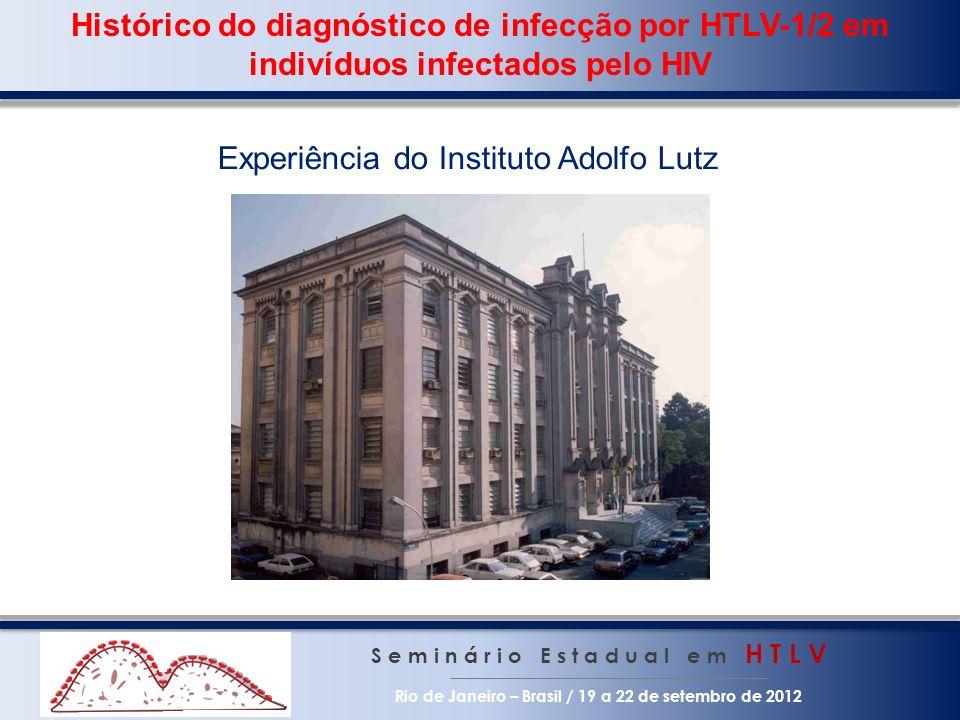 Histórico do diagnóstico de infecção por HTLV-1/2 em indivíduos infectados pelo HIV S e m i n á r i o E s t a d u a l e m H T L V Rio de Janeiro – Bra