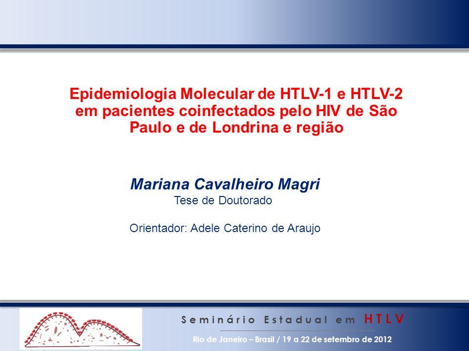 Epidemiologia Molecular de HTLV-1 e HTLV-2 em pacientes coinfectados pelo HIV de São Paulo e de Londrina e região S e m i n á r i o E s t a d u a l e