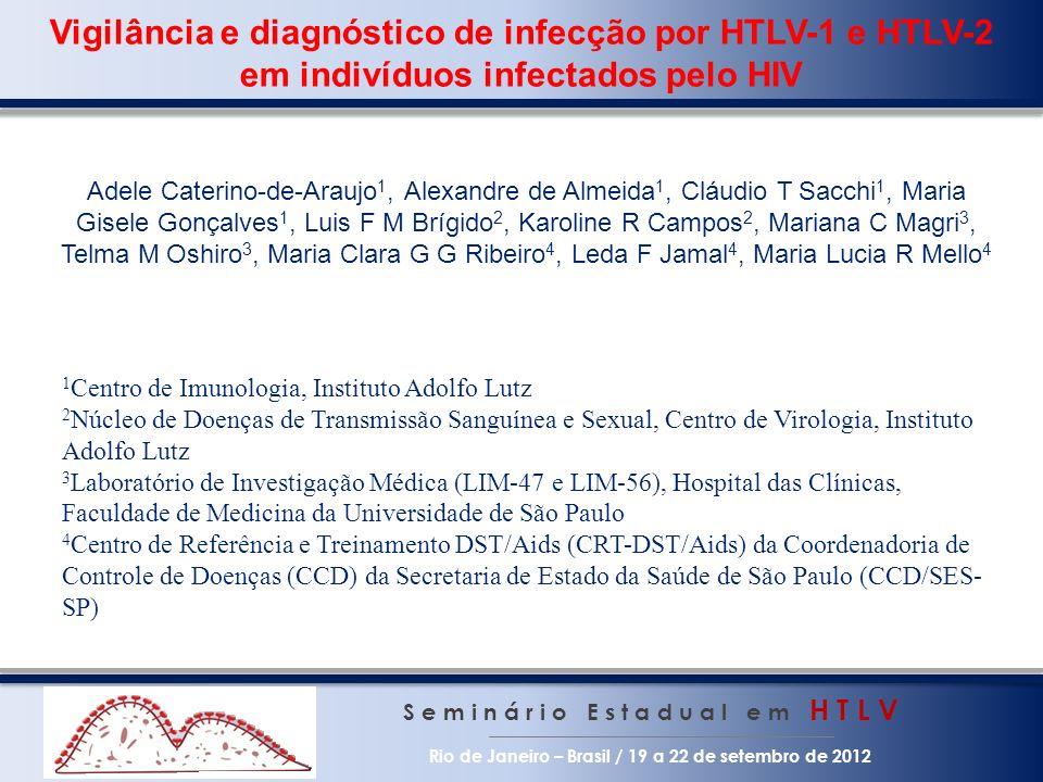 Vigilância e diagnóstico de infecção por HTLV-1 e HTLV-2 em indivíduos infectados pelo HIV S e m i n á r i o E s t a d u a l e m H T L V Rio de Janeir