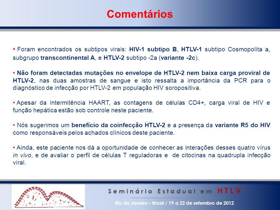 Comentários S e m i n á r i o E s t a d u a l e m H T L V Rio de Janeiro – Brasil / 19 a 22 de setembro de 2012 Foram encontrados os subtipos virais: