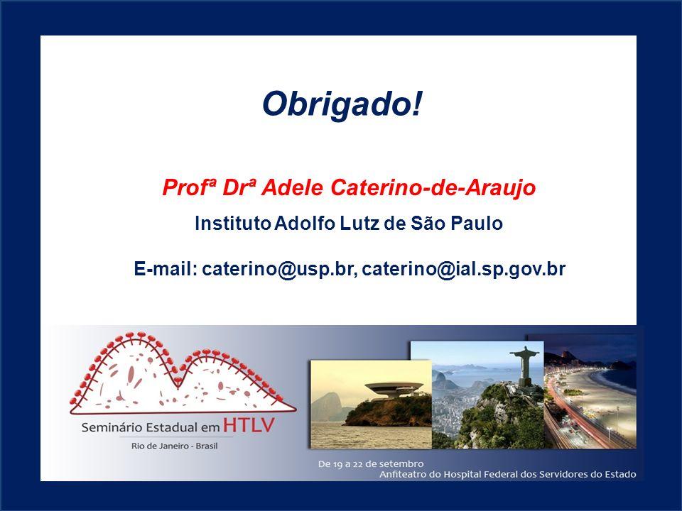 Obrigado! Profª Drª Adele Caterino-de-Araujo Instituto Adolfo Lutz de São Paulo E-mail: caterino@usp.br, caterino@ial.sp.gov.br