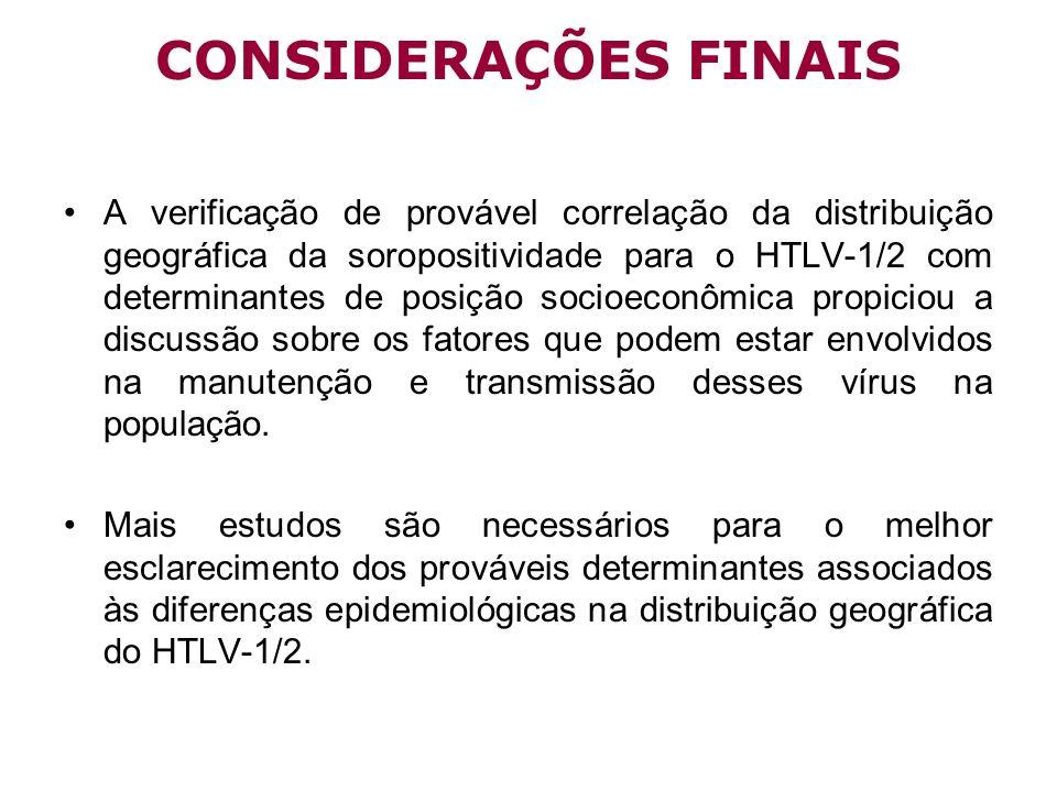 CONSIDERAÇÕES FINAIS A verificação de provável correlação da distribuição geográfica da soropositividade para o HTLV-1/2 com determinantes de posição