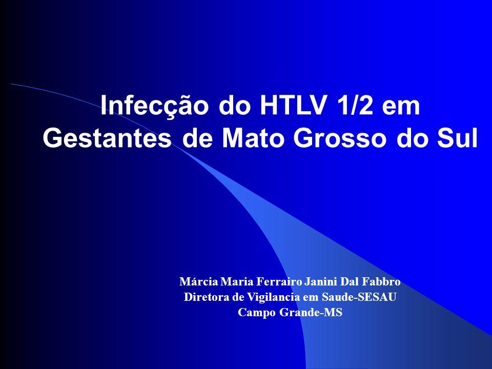 Objetivo Geral Estudar os comportamentos clínicos, epidemiológicos, virológico, imunológico e genotípico do HTLV-1/2 em gestantes e em crianças cujas mães foram diagnosticadas pelo Programa de Proteção à Gestante de Mato Grosso do Sul.