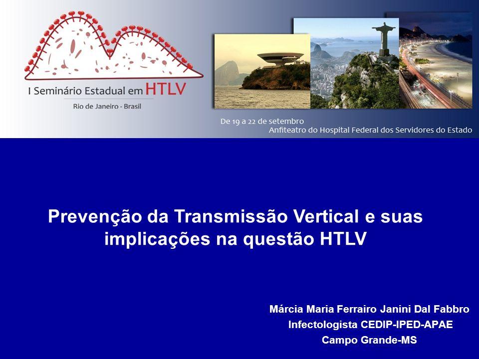 Márcia Maria Ferrairo Janini Dal Fabbro Infectologista CEDIP-IPED-APAE Campo Grande-MS Prevenção da Transmissão Vertical e suas implicações na questão