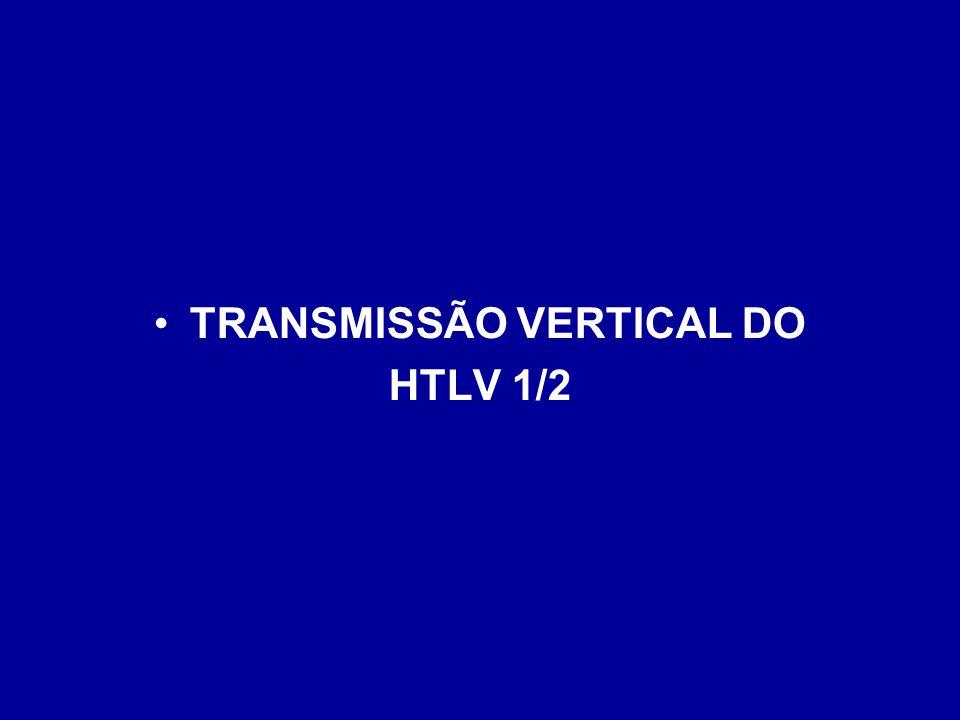 TRANSMISSÃO VERTICAL DO HTLV 1/2