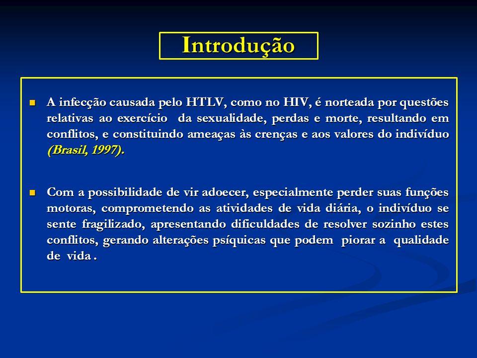 I ntrodução A infecção causada pelo HTLV, como no HIV, é norteada por questões relativas ao exercício da sexualidade, perdas e morte, resultando em co