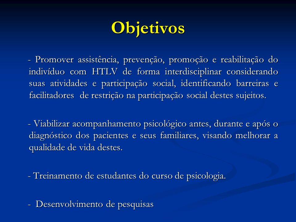 Objetivos - Promover assistência, prevenção, promoção e reabilitação do indivíduo com HTLV de forma interdisciplinar considerando suas atividades e pa