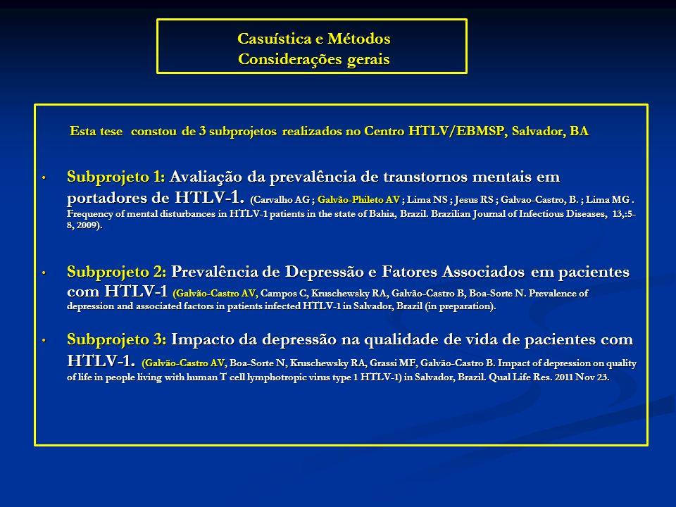 Casuística e Métodos Considerações gerais Esta tese constou de 3 subprojetos realizados no Centro HTLV/EBMSP, Salvador, BA Esta tese constou de 3 subp