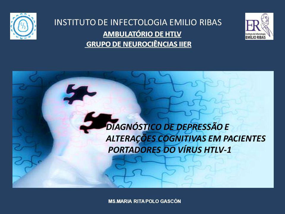 * Depressão e alterações cognitivas,são os transtornos neuropsiquiátricos mais comuns; *A taxa de depressão nos pacientes infectados com HTLV-1 variam de 20% a 45% (Stumpf et al, 2005; Carvalho, 2009; Souza, 2009, Gascón, 2010).