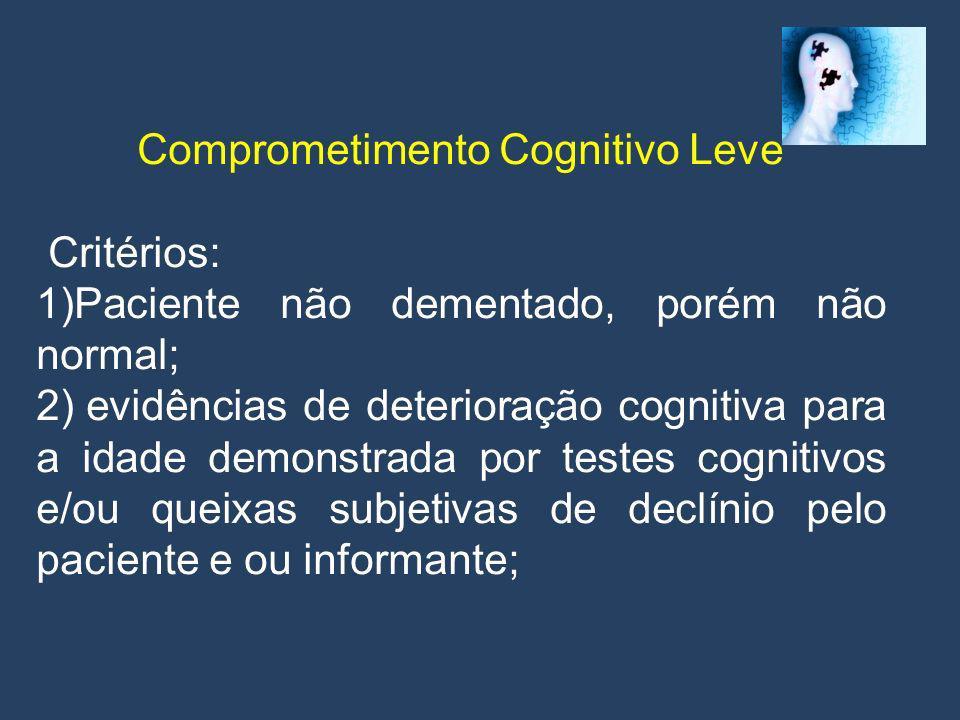 Comprometimento Cognitivo Leve Critérios: 3) Atividades de vida diária preservadas ou com comprometimento mínimo.