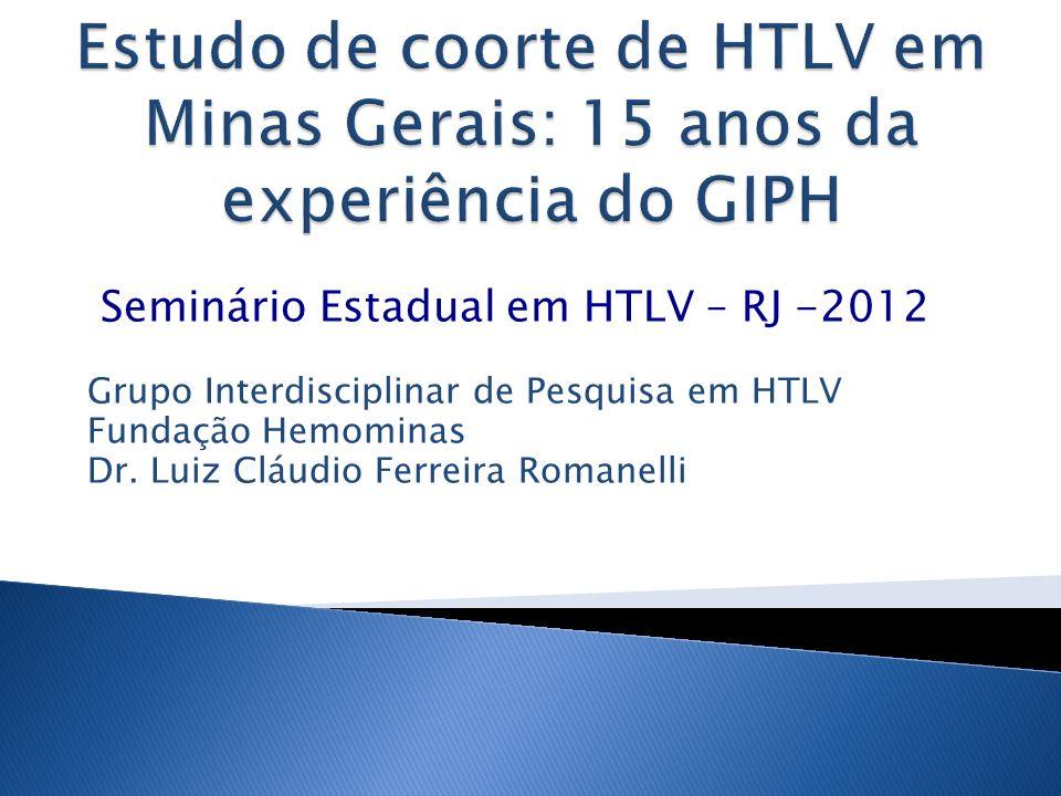 Seminário Estadual em HTLV – RJ -2012 Grupo Interdisciplinar de Pesquisa em HTLV Fundação Hemominas Dr. Luiz Cláudio Ferreira Romanelli