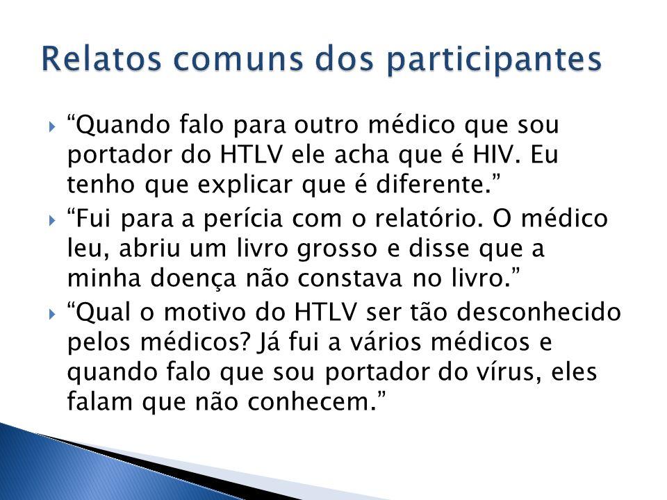 Quando falo para outro médico que sou portador do HTLV ele acha que é HIV. Eu tenho que explicar que é diferente. Fui para a perícia com o relatório.