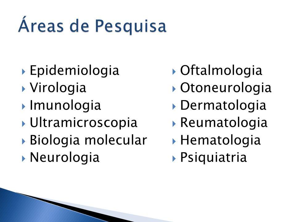 Epidemiologia Virologia Imunologia Ultramicroscopia Biologia molecular Neurologia Oftalmologia Otoneurologia Dermatologia Reumatologia Hematologia Psi