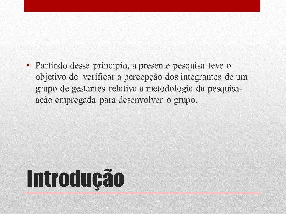 Método O grupo de gestantes foi desenvolvido no Setor de Ambulatório do Hospital Universitário da Universidade de São Paulo, sob responsabilidade das enfermeiras obstétricas.