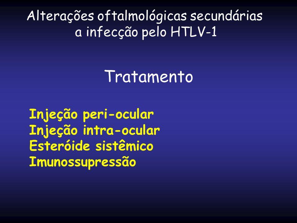 Tratamento Injeção peri-ocular Injeção intra-ocular Esteróide sistêmico Imunossupressão Alterações oftalmológicas secundárias a infecção pelo HTLV-1