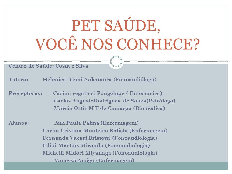 Centro de Saúde: Costa e Silva Tutora:Helenice Yemi Nakamura (Fonoaudióloga) Preceptoras: Carina regatieri Pongelupe ( Enfermeira) Carlos AugustoRodri