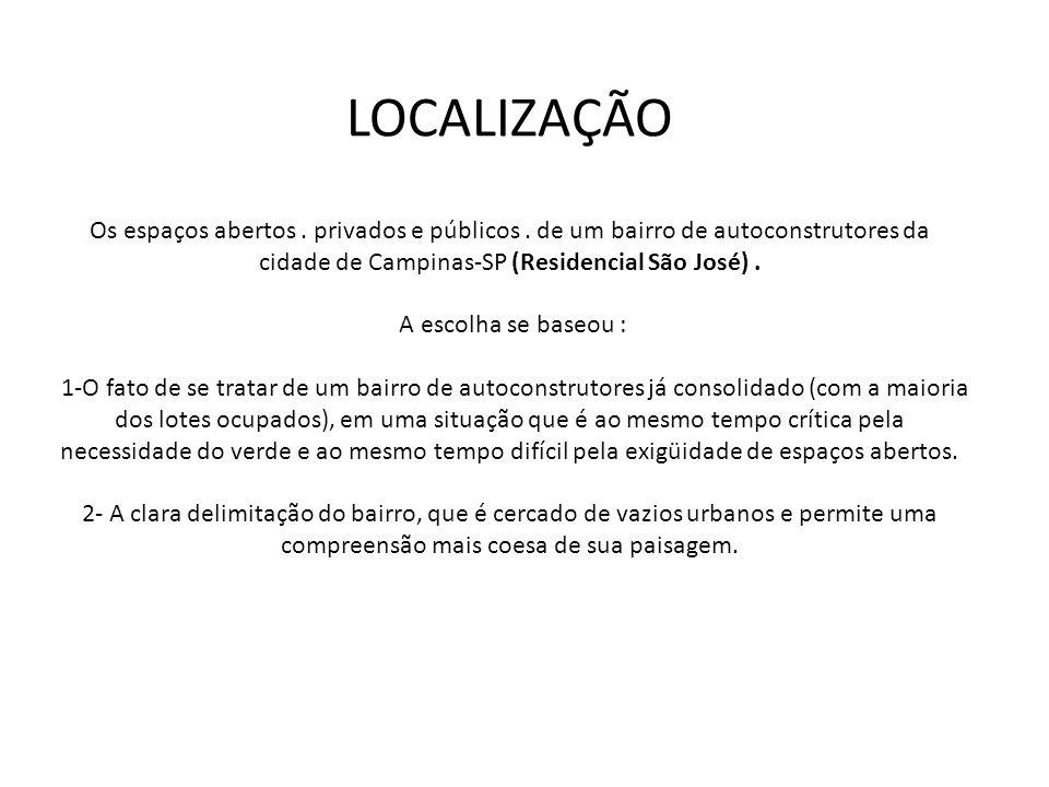 LOCALIZAÇÃO Os espaços abertos. privados e públicos. de um bairro de autoconstrutores da cidade de Campinas-SP (Residencial São José). A escolha se ba