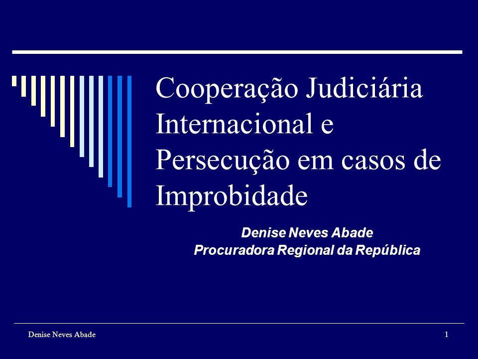 Denise Neves Abade1 Cooperação Judiciária Internacional e Persecução em casos de Improbidade Denise Neves Abade Procuradora Regional da República