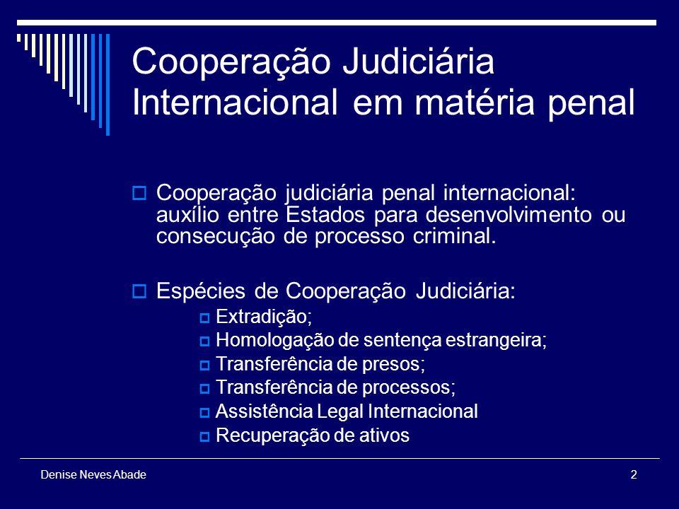 2 Denise Neves Abade Cooperação Judiciária Internacional em matéria penal Cooperação judiciária penal internacional: auxílio entre Estados para desenvolvimento ou consecução de processo criminal.