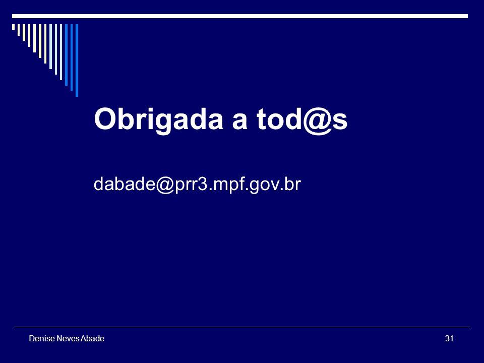 31 Denise Neves Abade Obrigada a tod@s dabade@prr3.mpf.gov.br