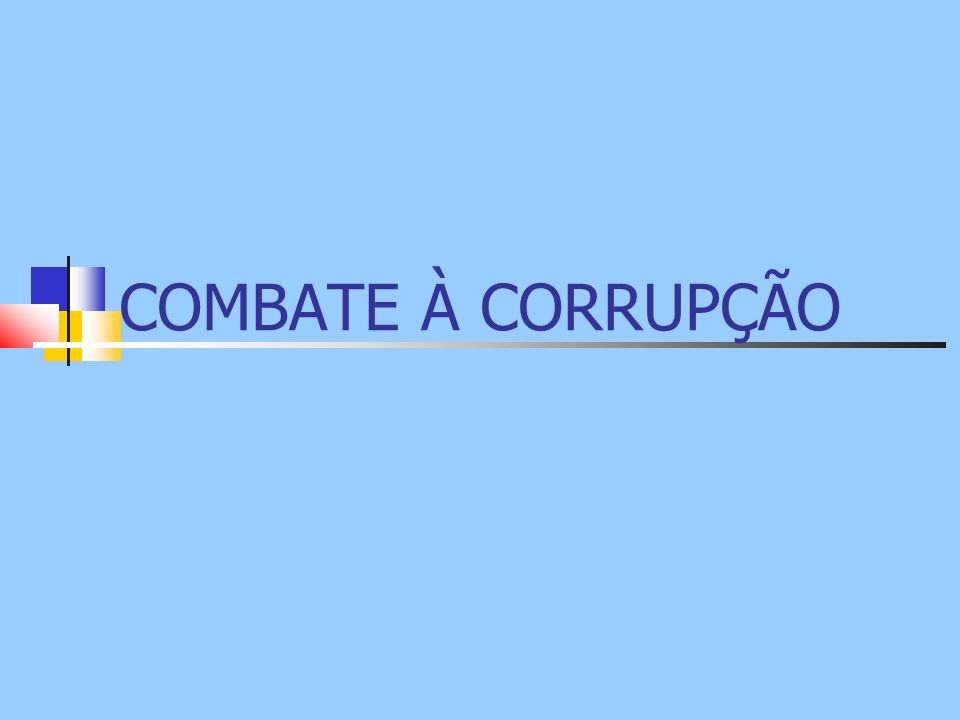 Leis Brasileiras contra a Corrupção CONSTITUIÇÃO FEDERAL Art.
